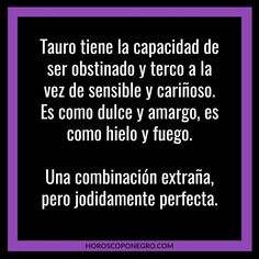 La mejor combinación. Taurus Quotes, Taurus Woman, Great Quotes, Astrology, Zodiac Signs, Cards Against Humanity, Mood, Feelings, Memes