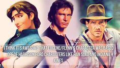 """I think it's awesome that Eugene/Flynn's character was based off of Harrison Ford characters like Han Solo and Indiana Jones."""