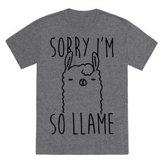 """When there's too much llama drama, the sarcasm comes out. This funny llama shirt features the text """"Sorry I'm So Llame"""" for when you're feeling a bit like an antisocial, sarcastic llama. Perfect for a sassy, llama lover, who loves llama jokes, llama humor, animal jokes, being antisocial, being introverted, and being sarcastic! Free Shipping on U.S. orders over $50.00"""