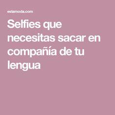 Selfies que necesitas sacar en compañía de tu lengua