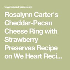 Rosalynn Carter's Cheddar-Pecan Cheese Ring with Strawberry Preserves Recipe on We Heart Recipes