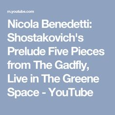 Nicola Benedetti: Shostakovich's Prelude Five Pieces from The Gadfly, Live in The Greene Space - YouTube