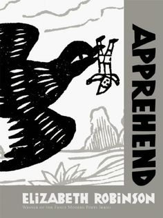 """""""Apprehend"""" Elizabeth Robinson, Publisher: Fence Books; 1 edition (2002)"""