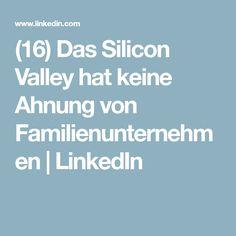 (16) Das Silicon Valley hat keine Ahnung von Familienunternehmen | LinkedIn
