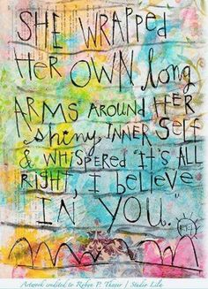 I believe in you. Self-Compassion The Words, Quotes To Live By, Me Quotes, Hair Quotes, Dance Quotes, Sister Quotes, Beauty Quotes, Inner Child Healing, Self Compassion