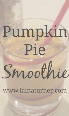 Pumpkin Pie Smoothie http://www.lainaturner.com/pumpkin-pie-smoothie/?utm_campaign=coschedule&utm_source=pinterest&utm_medium=Laina%20Turner&utm_content=Pumpkin%20Pie%20Smoothie