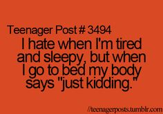 Happens to me all the time & it's been a little while since I was a teenager! Lol!