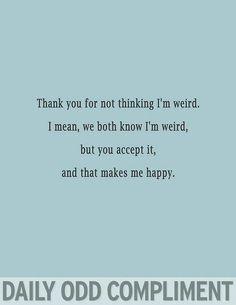 daily odd compliment | Daily odd compliment @allofmyfriends! Haha | random hilarity