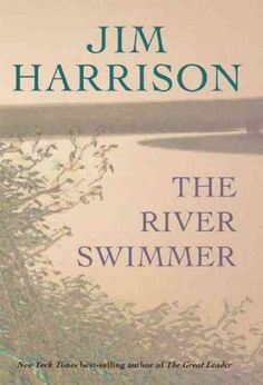 The River Swimmer by Jim Harrison.