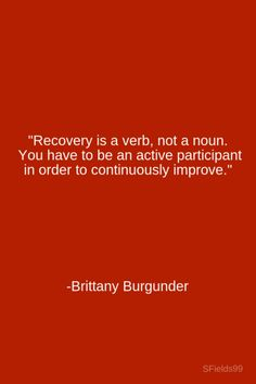 """Recovery is a verb, not a noun. You have to be an active participant in order to continuously improve. Life Quotes Love, Great Quotes, Quotes To Live By, Me Quotes, Motivational Quotes, Inspirational Quotes, Meaningful Quotes, Wisdom Quotes, The Words"