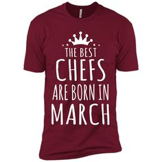 THE BEST CHEFS ARE BORN IN MARCH Chef Gifts T-Shirt