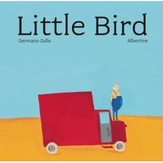 Little Bird by germano zullo. if you have not read this book yet, go do it now. it's absolutely delightful.
