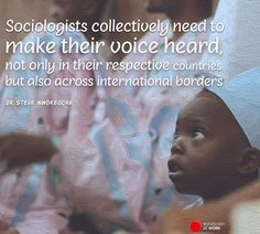 """""""Sociologists collectively need to make their voice heard, not only in their respective countries but also across international borders. Management Styles, Career Planning, Sociology, How To Plan, How To Make, Countries, The Voice, Leadership, Positivity"""