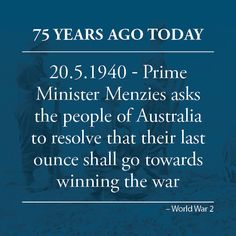 """Mr Menzies has asked the people of Australia that their last ounce should go into the war, Brisbane's Courier Mail reports. """"This war must be won, or it will be lost. If it were to be lost, Australia would be flung into a pool of loot among various avaricious Powers. Standing alone, our strength is no greater than Holland's or Belgium's."""""""