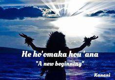 a new beginning! - Hawaiian saying