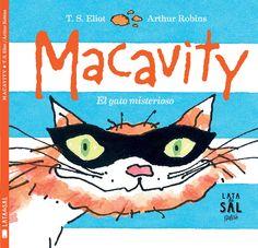 Macavity es un poema único. Escrito por T.S.Eliot y publicado por primera vez en 1939 dentro de su libro de poemas felino Old Possum's Book of Practical Cats, define al gato más travieso, que nunca deja rastro, que siempre tiene coartada, y que cuando llegas… nunca está. Además, Macavity es uno de los protagonistas del musical CATS, que ha dado la vuelta al mundo.