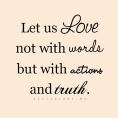Let us love not with words but with actions and truth....