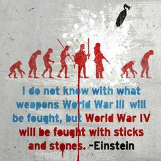 I do not know with what weapons World War II will be fought, but World War IV will be fought with sticks and stones - Einstein - (It's gonna be a bad day. The Words, Professor, E Mc2, Sticks And Stones, Peace On Earth, Einstein Quotes, I Don T Know, Albert Einstein, Best Funny Pictures