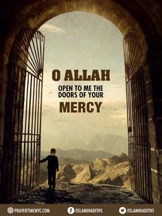 Best Islamic Quotes about Allah Mercy. Oh Allah open to me the doors of your mercy. #Allah #dua #islam #muslim #islamicquotes