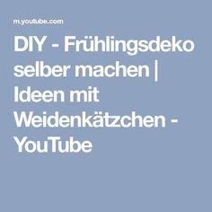 DIY - Frühlingsdeko selber machen | Ideen mit Weidenkätzchen - YouTube