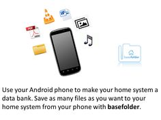 Use your Android phone to make your home system a data bank. Save as many files as you want to your home system from your phone with #basefolder!!