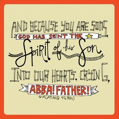 """Latham Family Bible Verse  Because you are his sons, God sent the Spirit of his Son into our hearts, the Spirit who calls out, """"Abba, Father.""""  -Galatians 4:6  #Bible #BibleVerse #TheWord #Latham #Family #Reunion #FamilyReunion #LathamFamily #LathamReunion #LathamFamilyReunion"""