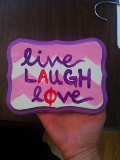 A plaque I made for an alpha phi sister! Live, lAugh lφve.