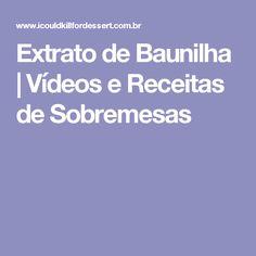 Extrato de Baunilha   Vídeos e Receitas de Sobremesas