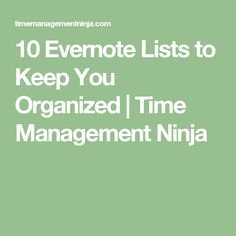 10 Evernote Lists to Keep You Organized | Time Management Ninja