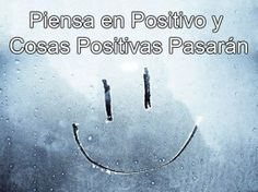 Piensa en positivo y cosas positivas pasaran.  #Citas #frases