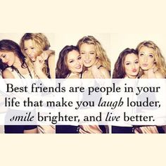 Friend quote + best friends are people in your life that make you laugh louder, smile brighter & live better