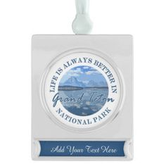 Funny Life Is Always Better In Grand Teton NP Silver Plated Banner Ornament Life is always better in the Grand Teton National Park. This funny souvenir logo style ornament features landscape nature travel photography of the Tetons Reflections on Jackson Lake. Great gift for someone who loves canyon, and all the beauty and fun to experience there - hiking, backpacking, wildlife, camping, biking, rafting, sightseeing. #funny #nationalpark #grandtetons #photography