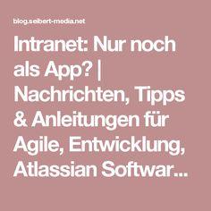 Intranet: Nur noch als App?   Nachrichten, Tipps & Anleitungen für Agile, Entwicklung, Atlassian Software (JIRA, Confluence, Stash, ...) und //SEIBERT/MEDIA
