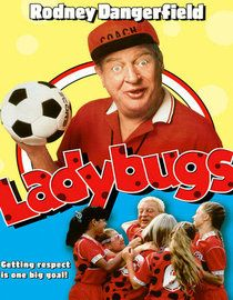 Ladybugs (1992) - Almost forgot about this old family soccer flick with Rodney Dangerfield.