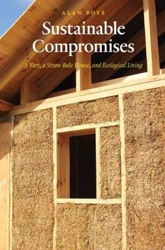 Sustainable Compromises: A Yurt, a Straw Bale House, and Ecological Living (Our Sustainable Future) by Alan Boye BS  MA,http://www.amazon.com/dp/0803264879/ref=cm_sw_r_pi_dp_8ewmtb0EVPTG4FSS