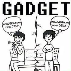 Gadget... mendekatkan yang jauh, menjauhkan yang dekat.