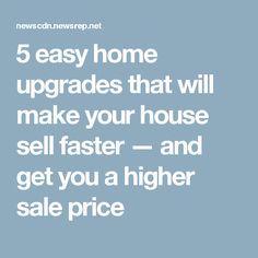 5 easy home upgrades that will make your house sell faster — and get you a higher sale price