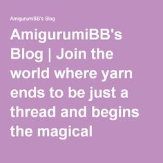 AmigurumiBB's Blog | Join the world where yarn ends to be just a thread and begins the magical amigurumi creation!