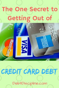 The One Secret to Getting Out of Credit Card Debt - Debt Discipline - Follow this one tip to get rid of your credit card debt. via @debtdiscipline
