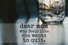 Dear Mom Who Feels Like She Wants to Quit - why motherhood matters. @Rachel