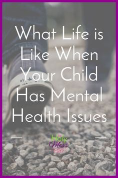 """I don't know how you do it."" Click for a peek behind the door. What Life is Like When Your Child Has Mental Health Issues