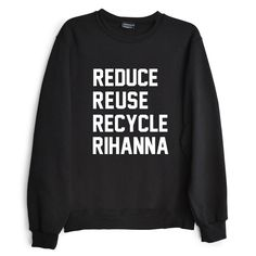 REDUCE REUSE RECYCLE RIHANNA broad city