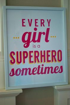 Every Girl is a Superhero Sometimes