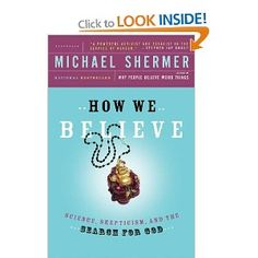 How We Believe, 2nd Edition: Science, Skepticism, and the Search for God: Michael Shermer