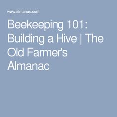 Beekeeping 101: Building a Hive | The Old Farmer's Almanac