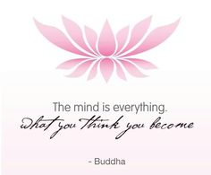 Buddha quote: The mind is everything. What you think you become. Buddhist Quotes, Spiritual Quotes, Positive Quotes, Spiritual Awakening, Zen, Daily Quotes, Life Quotes, Yoga Quotes, Qoutes