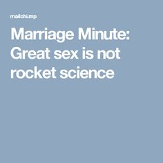 Marriage Minute: Great sex is not rocket science