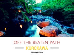What's the one thing you must do when you go to Japan? Get off the beaten path and explore a traditional onsen village nestled in the volcanic mountains of Kyushu: Kurokawa (黒川).