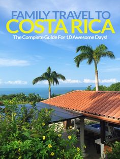 A Guide For Families: 10 Days In Costa Rica via Greeblehaus.com