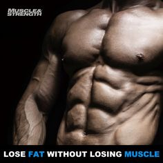 Losing Fat & Cutting, Without Losing Muscle